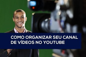 Organizar seu canal no youtube