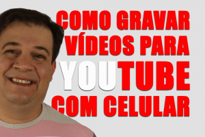 como gravar videos para youtube com celular